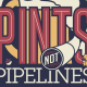pints not pipelines